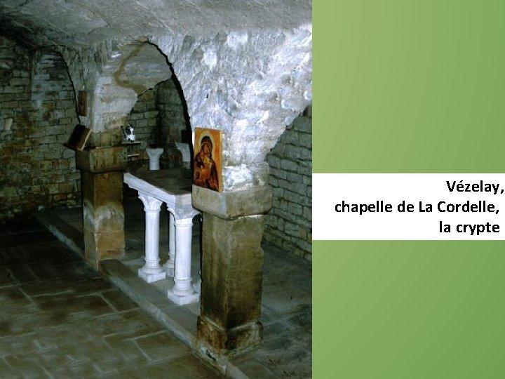 Vézelay, chapelle de La Cordelle, la crypte