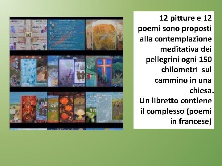 12 pitture e 12 poemi sono proposti alla contemplazione meditativa dei pellegrini ogni 150