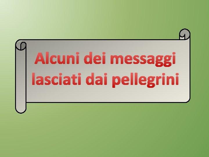 Alcuni dei messaggi lasciati dai pellegrini
