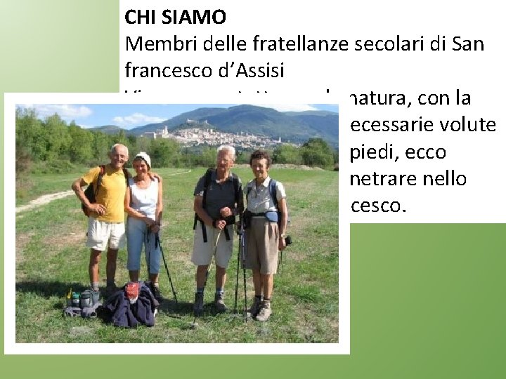 CHI SIAMO Membri delle fratellanze secolari di San francesco d'Assisi Vivere a contatto con