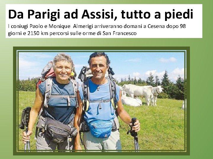 Da Parigi ad Assisi, tutto a piedi I coniugi Paolo e Monique Almerigi arriveranno