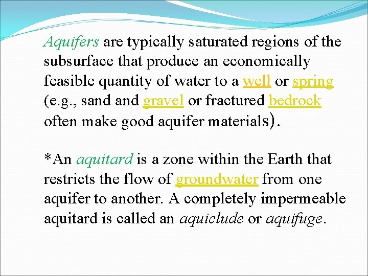 Aquifers are typically saturated regions of the subsurface that produce an economically feasible quantity