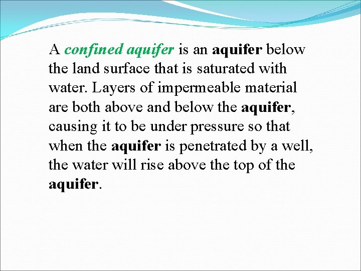 A confined aquifer is an aquifer below the land surface that is saturated with