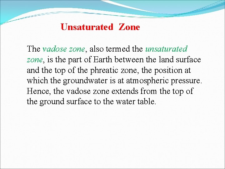 Unsaturated Zone The vadose zone, also termed the unsaturated zone, is the part of