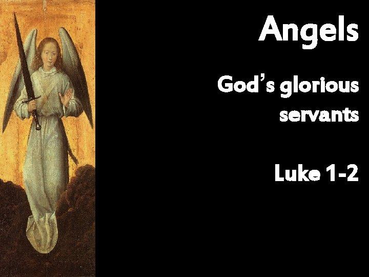 Angels God's glorious servants Luke 1 -2