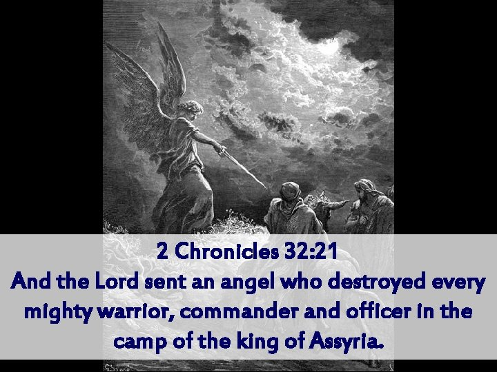 2 Chronicles 32: 21 And the Lord sent an angel who destroyed every mighty