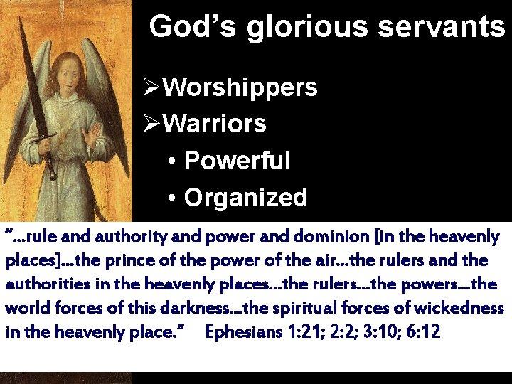 "God's glorious servants ØWorshippers ØWarriors • Powerful • Organized "". . . rule and"
