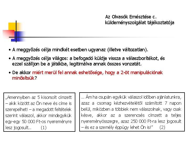 Az Olvasók Emésztése c. küldeményszolgálat tájékoztatója • A meggyőzés célja mindkét esetben ugyanaz (illetve