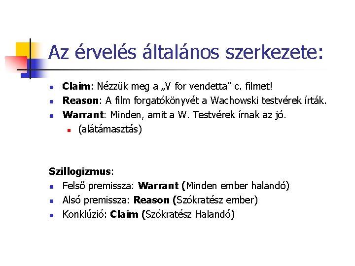 """Az érvelés általános szerkezete: n n n Claim: Nézzük meg a """"V for vendetta"""""""