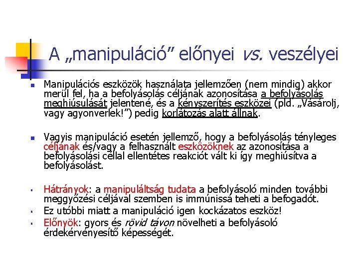 """A """"manipuláció"""" előnyei vs. veszélyei n n § § § Manipulációs eszközök használata jellemzően"""
