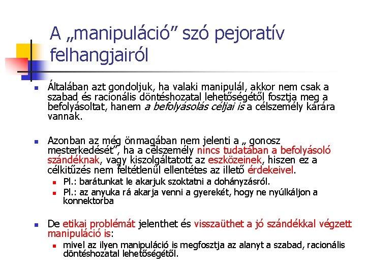 """A """"manipuláció"""" szó pejoratív felhangjairól n n Általában azt gondoljuk, ha valaki manipulál, akkor"""