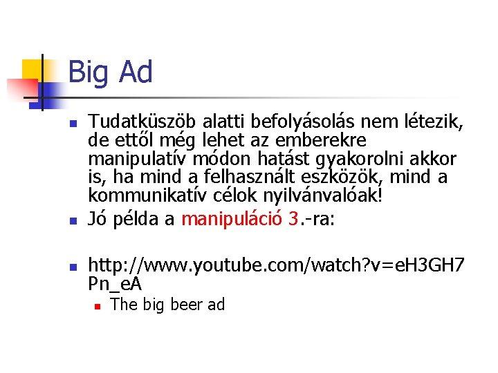 Big Ad n n n Tudatküszöb alatti befolyásolás nem létezik, de ettől még lehet