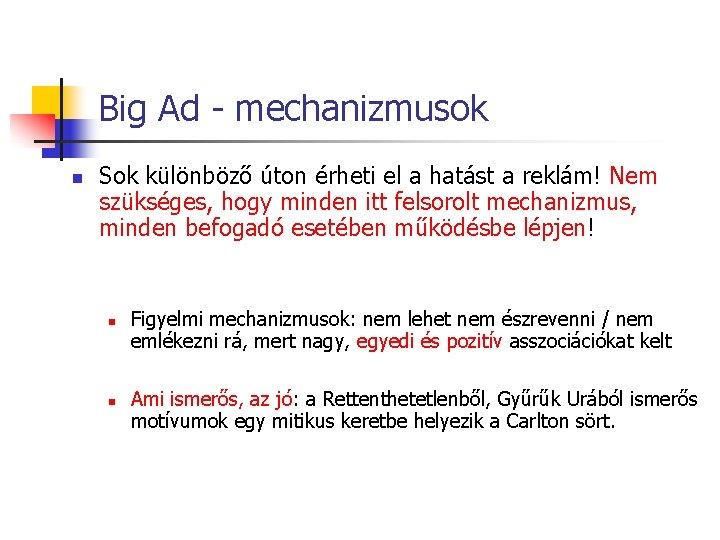 Big Ad - mechanizmusok n Sok különböző úton érheti el a hatást a reklám!