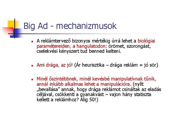 Big Ad - mechanizmusok n n n A reklámtervező bizonyos mértékig úrrá lehet a