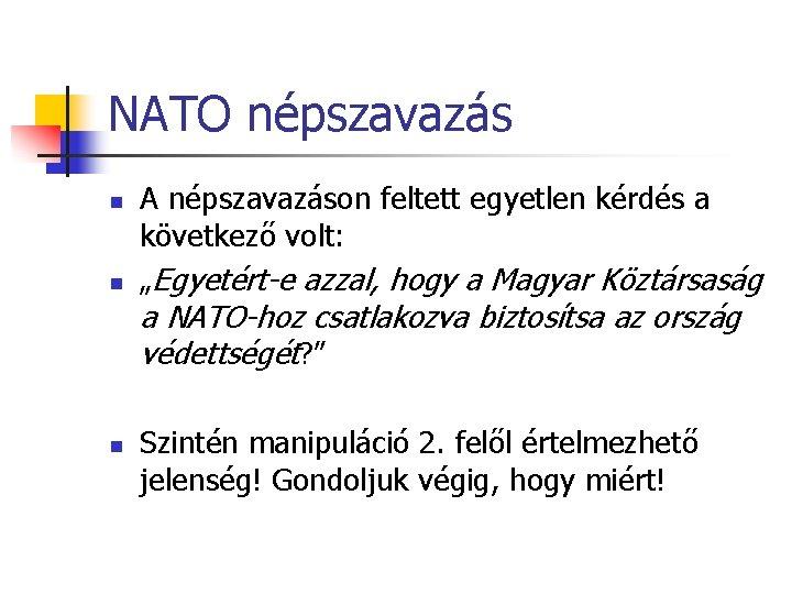 """NATO népszavazás n n A népszavazáson feltett egyetlen kérdés a következő volt: """"Egyetért-e azzal,"""