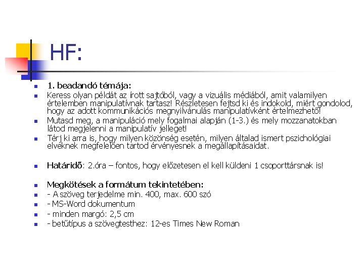 HF: n n n n n 1. beadandó témája: Keress olyan példát az írott