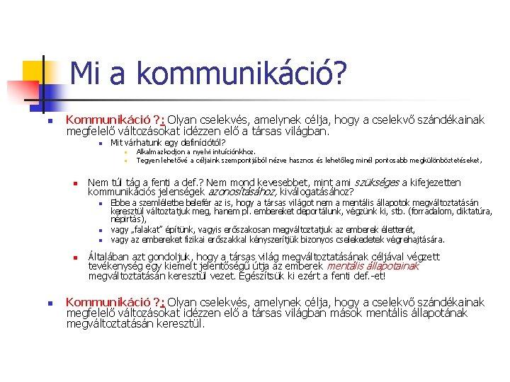 Mi a kommunikáció? n Kommunikáció ? : Olyan cselekvés, amelynek célja, hogy a cselekvő