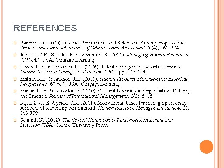 REFERENCES Bartram, D. (2000). Internet Recruitment and Selection: Kissing Frogs to find Princes. International