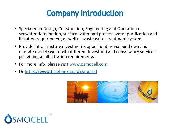 Company Introduction • Specialize in Design, Construction, Engineering and Operation of seawater desalination, surface