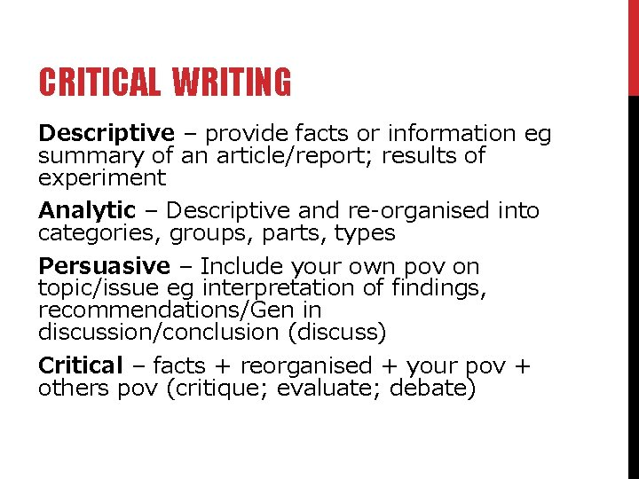 CRITICAL WRITING Descriptive – provide facts or information eg summary of an article/report; results