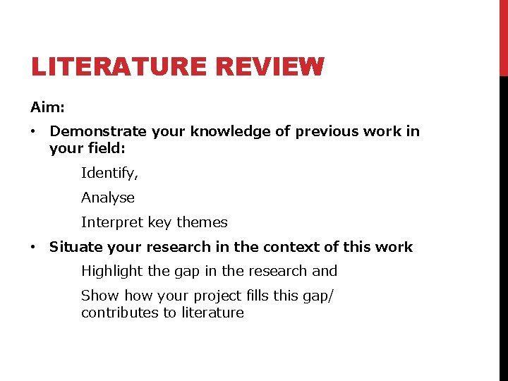 LITERATURE REVIEW Aim: • Demonstrate your knowledge of previous work in your field: Identify,