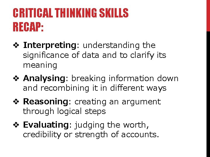 CRITICAL THINKING SKILLS RECAP: v Interpreting: understanding the significance of data and to clarify