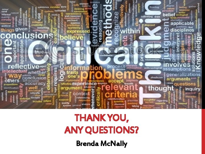 THANK YOU, ANY QUESTIONS? Brenda Mc. Nally