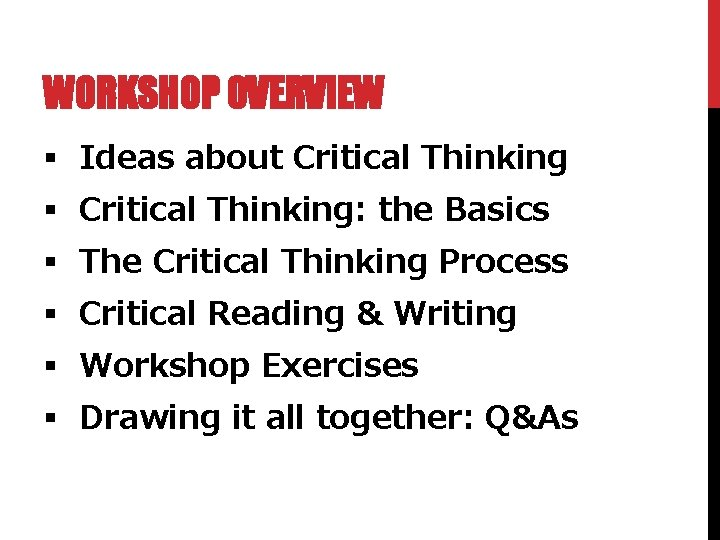WORKSHOP OVERVIEW § Ideas about Critical Thinking § Critical Thinking: the Basics § The