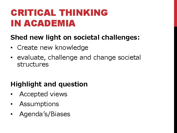 CRITICAL THINKING IN ACADEMIA Shed new light on societal challenges: • Create new knowledge