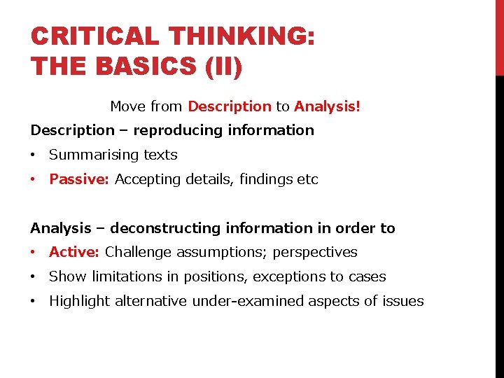 CRITICAL THINKING: THE BASICS (II) Move from Description to Analysis! Description – reproducing information