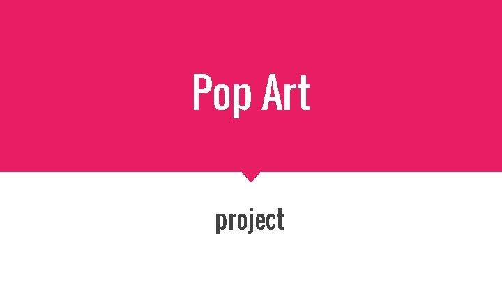 Pop Art project