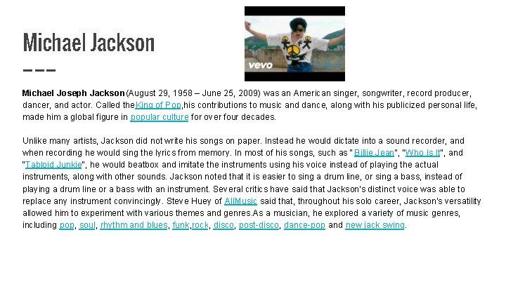 Michael Jackson Michael Joseph Jackson(August 29, 1958 – June 25, 2009) was an American