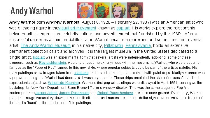 Andy Warhol born Andrew Warhola; August 6, 1928 – February 22, 1987) was an