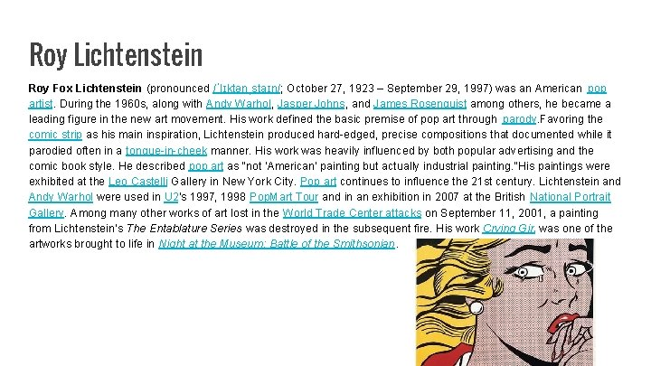 Roy Lichtenstein Roy Fox Lichtenstein (pronounced /ˈlɪktənˌstaɪn/; October 27, 1923 – September 29, 1997)