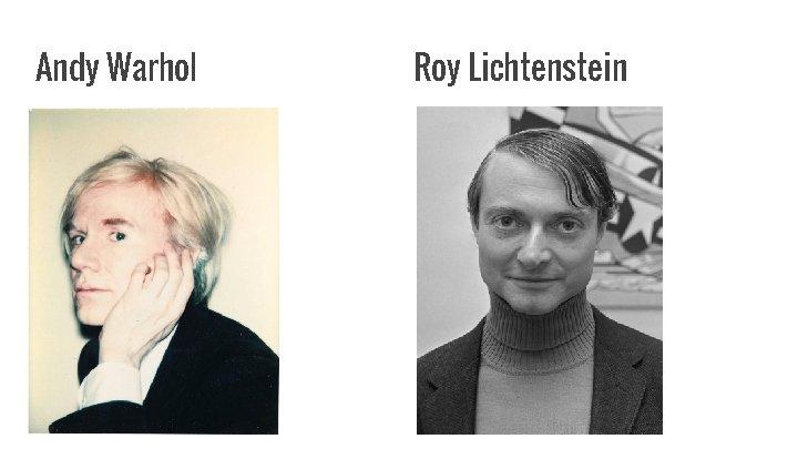 Andy Warhol. Roy Lichtenstein.