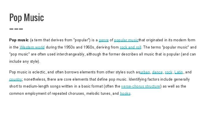 """Pop Music Pop music (a term that derives from """"popular"""") is a genre of"""