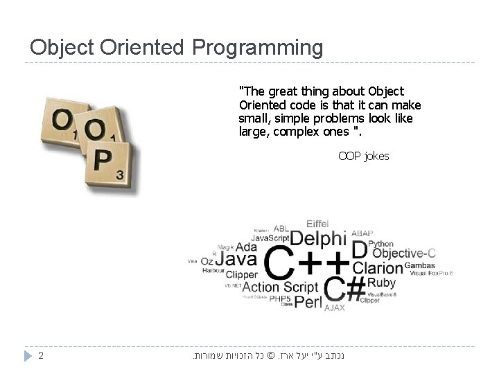 """Object Oriented Programming """"The great thing about Object Oriented code is that it can"""