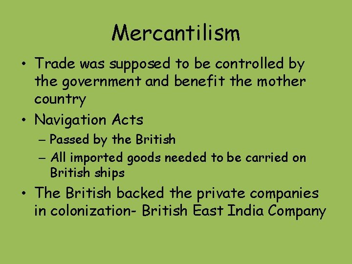 Mercantilism • Trade was supposed to be controlled by the government and benefit the