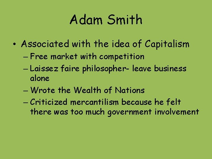 Adam Smith • Associated with the idea of Capitalism – Free market with competition
