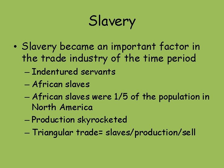 Slavery • Slavery became an important factor in the trade industry of the time