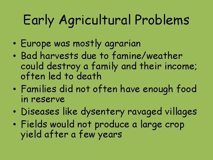 Early Agricultural Problems • Europe was mostly agrarian • Bad harvests due to famine/weather