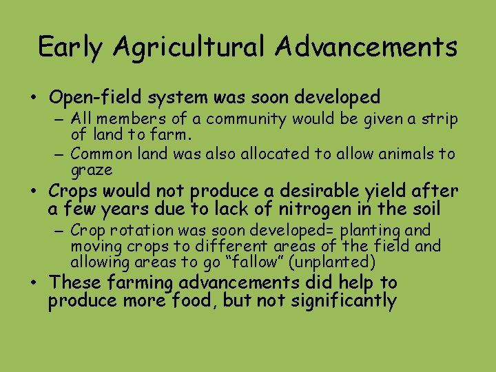 Early Agricultural Advancements • Open-field system was soon developed – All members of a