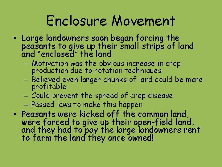 Enclosure Movement • Large landowners soon began forcing the peasants to give up their