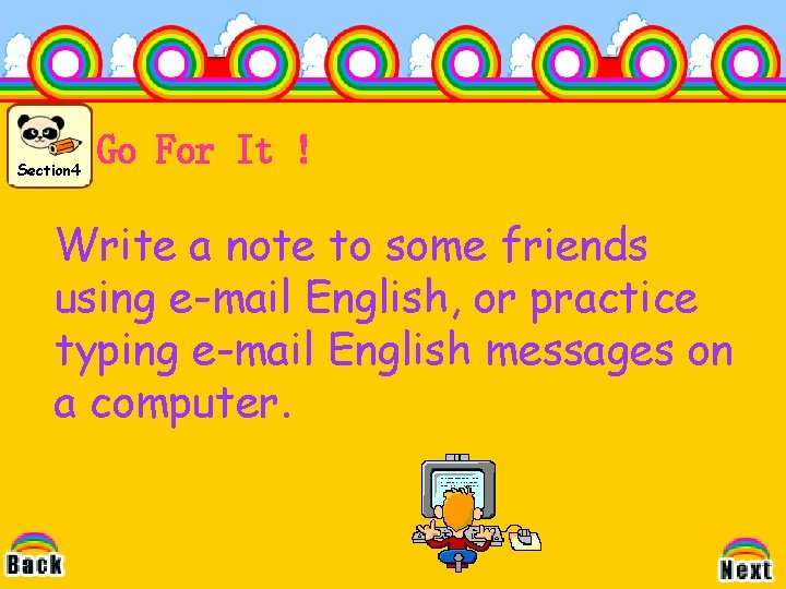 Section 4 Go For It ! Write a note to some friends using e-mail