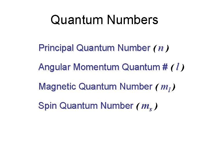 Quantum Numbers Principal Quantum Number ( n ) Angular Momentum Quantum # ( l