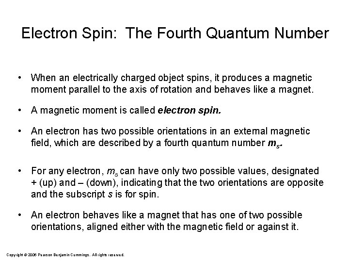 Electron Spin: The Fourth Quantum Number • When an electrically charged object spins, it