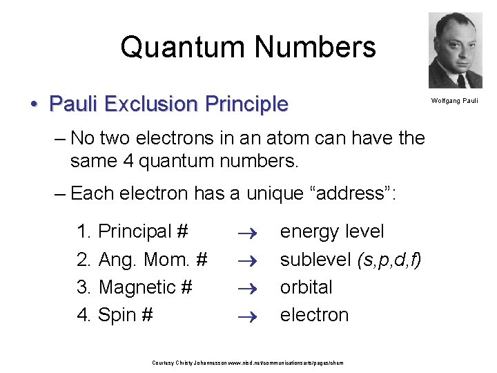 Quantum Numbers • Pauli Exclusion Principle – No two electrons in an atom can