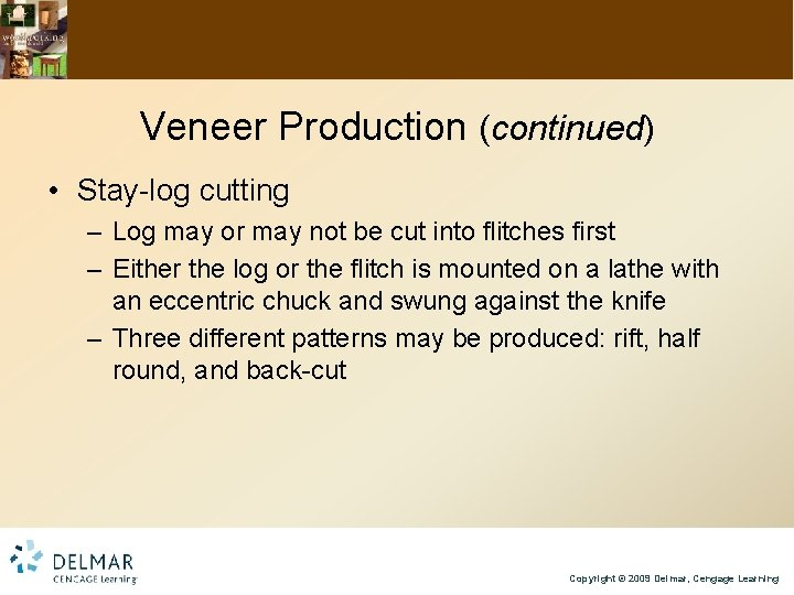 Veneer Production (continued) • Stay-log cutting – Log may or may not be cut