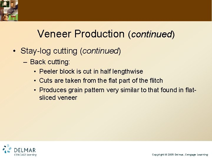 Veneer Production (continued) • Stay-log cutting (continued) – Back cutting: • Peeler block is