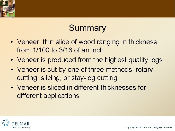 Summary • Veneer: thin slice of wood ranging in thickness from 1/100 to 3/16